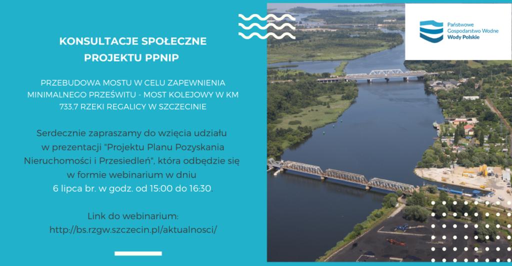 Konsultacje społeczne PROJEKTU PPNiP dla Kontraktu 1B.5/1 Przebudowa mostu w celu zapewnienia minimalnego prześwitu – most kolejowy w km 733,7 rzeki Regalicy w Szczecinie